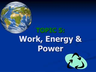 TOPIC 5: Work, Energy & Power