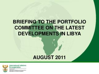 BRIEFING TO THE PORTFOLIO COMMITTEE ON THE LATEST DEVELOPMENTS IN LIBYA AUGUST 2011
