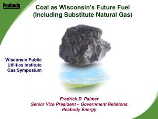Fredrick D. Palmer Senior Vice President – Government Relations Peabody Energy