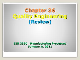 Chapter 36 Quality Engineering (Review) EIN 3390   Manufacturing Processes Summer A, 2011