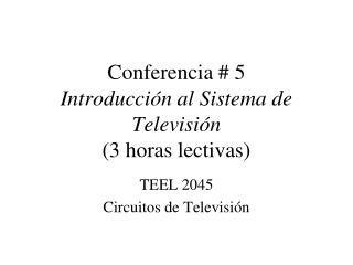 Conferencia # 5 Introducción al Sistema de Televisión (3 horas lectivas)