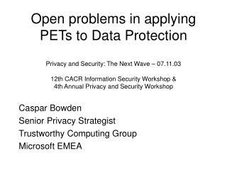 Caspar Bowden Senior Privacy Strategist Trustworthy Computing Group Microsoft EMEA