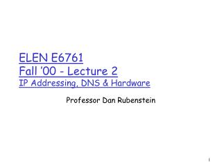 ELEN E6761 Fall '00 - Lecture 2 IP Addressing, DNS & Hardware