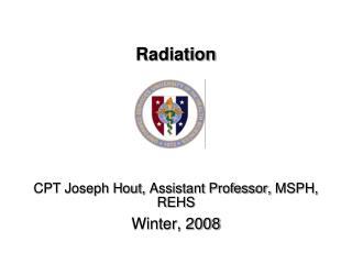 CPT Joseph Hout, Assistant Professor, MSPH, REHS Winter, 2008