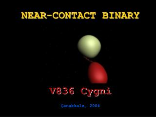 NEAR-CONTACT BINARY V836 Cygni Çanakkale, 2004