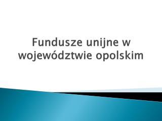 Fundusze unijne w województwie opolskim