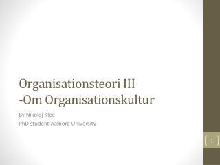 Organisationsteori III -Om Organisationskultur