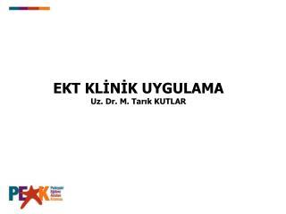 EKT KLİNİK UYGULAMA Uz. Dr. M. Tarık KUTLAR