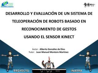 Autor: Alberto González de Dios Tutor: Juan Manuel Montero Martínez