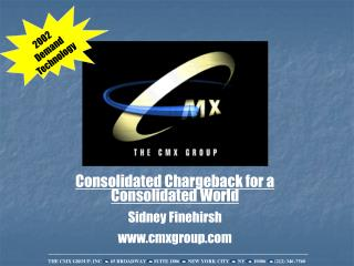 Consolidated Chargeback for a Consolidated World Sidney Finehirsh cmxgroup