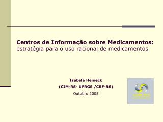 Isabela Heineck (CIM-RS- UFRGS /CRF-RS) Outubro 2005