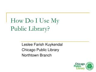 How Do I Use My  Public Library?