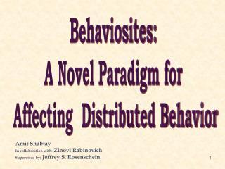 Behaviosites: A Novel Paradigm for Affecting Distributed Behavior