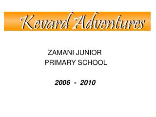 ZAMANI JUNIOR PRIMARY SCHOOL 2006 - 2010