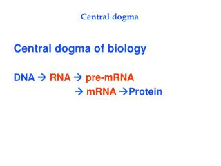 Central dogma of biology DNA  RNA  pre-mRNA   mRNA Protein