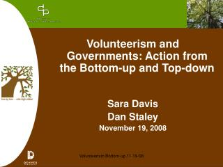 Volunteerism and Governments: Action from the Bottom-up and Top-down Sara Davis Dan Staley