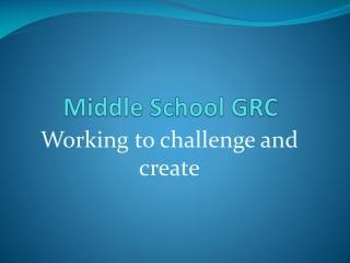 Middle School GRC