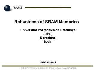 Robustness of SRAM Memories Universitat Politecnica de Catalunya (UPC) Barcelona Spain