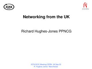 Networking from the UK Richard Hughes-Jones PPNCG