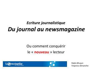 Ecriture journalistique Du journal au newsmagazine