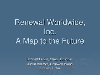 Renewal Worldwide, Inc. A Map to the Future