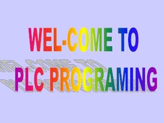 WEL-COME TO PLC PROGRAMING