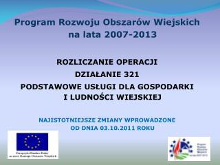 Program Rozwoju Obszarów Wiejskich na lata 2007-2013 ROZLICZANIE OPERACJI DZIAŁANIE 321