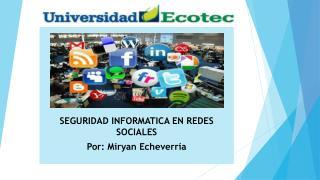 SEGURIDAD INFORMATICA EN REDES SOCIALES Por: Miryan Echeverría