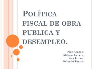 Política fiscal de obra publica y desempleo.