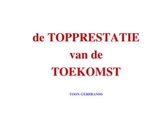 de TOPPRESTATIE van de TOEKOMST TOON GERBRANDS