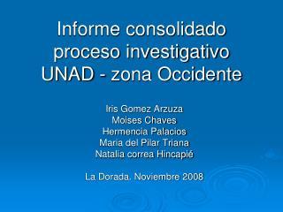 Informe consolidado proceso investigativo UNAD - zona Occidente
