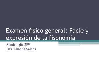 Examen físico general: Facie y expresión de la fisonomía
