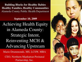 Achieving Health Equity in Alameda County:  Strategic Intent, Reinventing MCH & Advancing Upstream