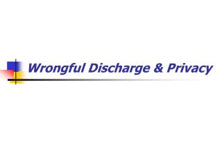 Wrongful Discharge & Privacy