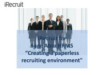 "iRecruit for  Sage Abra HRMS ""Creating a paperless recruiting environment"""