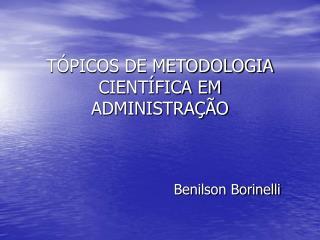TÓPICOS DE METODOLOGIA CIENTÍFICA EM ADMINISTRAÇÃO
