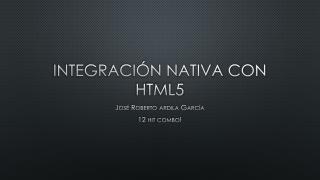 Integración nativa con html5