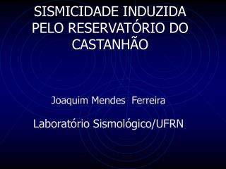 SISMICIDADE INDUZIDA PELO RESERVATÓRIO DO CASTANHÃO