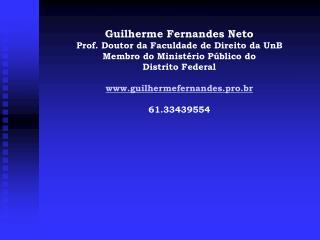 Guilherme Fernandes Neto Prof. Doutor da Faculdade de Direito da UnB