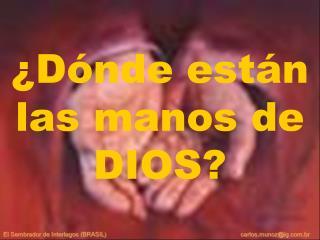 ¿Dónde están las manos de DIOS?