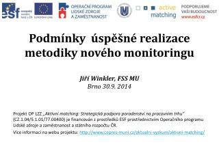 Podmínky úspěšné realizace metodiky nového monitoringu Jiří Winkler, FSS MU Brno 30.9. 2014