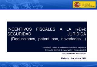 INCENTIVOS FISCALES A LA I+D+i: SEGURIDAD JURÍDICA (Deducciones, patent box, novedades…)