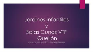 Jardines Infantiles y Salas Cunas VTF Quellón NATALIA YEOMANS OSORIO, FETECOM QUELLÓN CHILOE