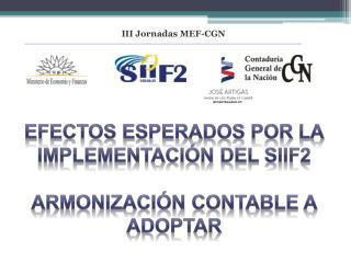EFECTOS ESPERADOS POR LA Implementación DEL SIIF2 ARMONIZACIÓN CONTABLE A ADOPTAR