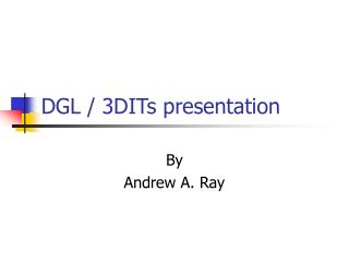 DGL / 3DITs presentation