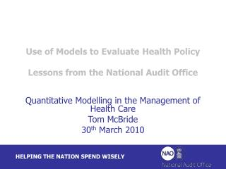 Use of Models to Evaluate Health Policy Lessons from the National Audit Office