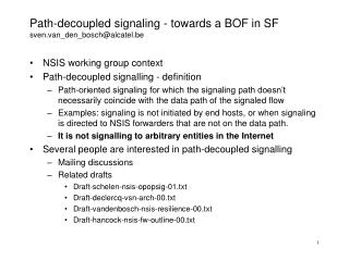 Path-decoupled signaling - t owards a BOF in SF sven.van_den_bosch@alcatel.be
