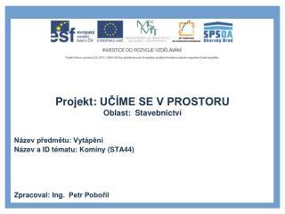 Projekt: UČÍME SE V PROSTORU Oblast: Stavebnictví