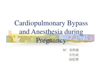 Cardiopulmonary Bypass and Anesthesia during Pregnancy