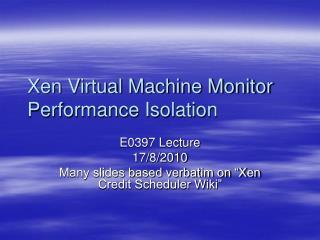 Xen Virtual Machine Monitor Performance Isolation